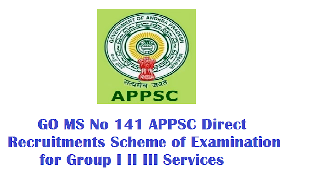 GO MS No 141 APPSC Direct Recruitments Scheme of Examination for Group I II III Services APPSC - Direct Recruitments from Andhra Pradesh Public Service Commission - Scheme for recruitment to Group I, Group II and Group III Services and Gazetted and Non-Gazetted categories - Revised - Orders–Issued.