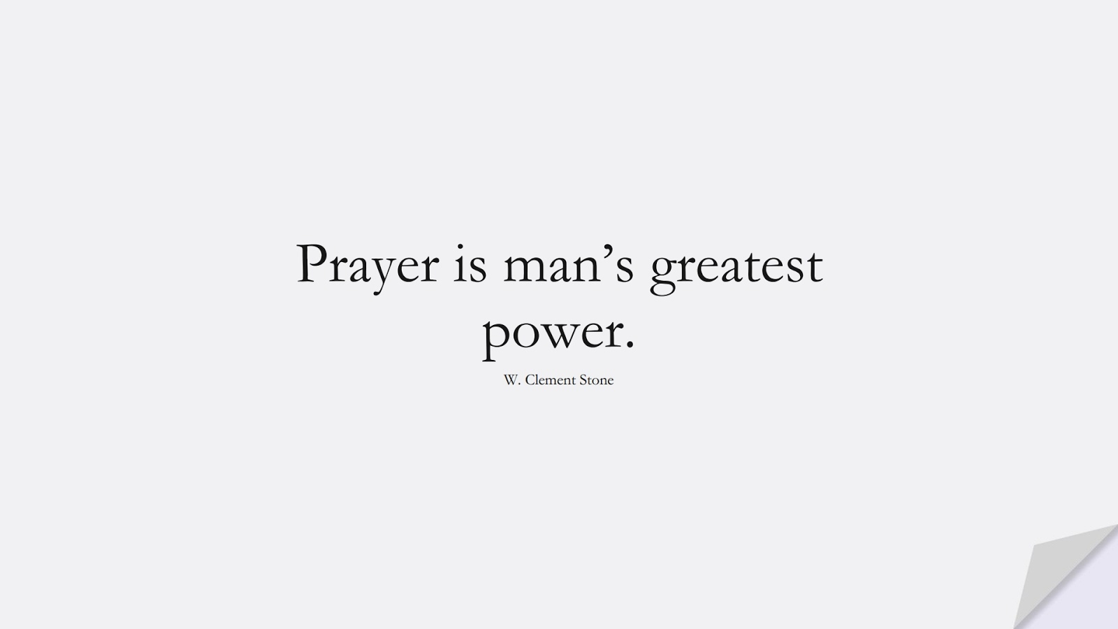 Prayer is man's greatest power. (W. Clement Stone);  #HopeQuotes