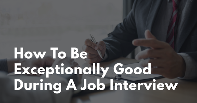 How To Be Exceptionally Good During A Job Interview