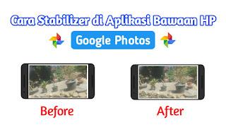 Cara Stabilizer Menggunakan Aplikasi Bawaan HP ( Google Photos )