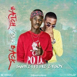 Samyzi ft. Hizzyboy - watch Your Back