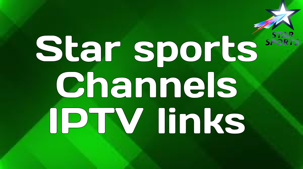 Star sports Channels IPTV links