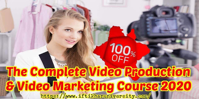 The Complete Video Production & Video Marketing Course 2020 - Iftikhar University