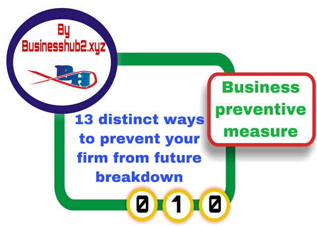13 distinct ways to prevent your firm from future breakdown