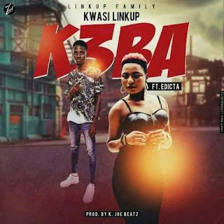 Kwasi LinkUp – K3ba Ft Edicta (Produced By K-Joe Beatz)-BrytGh.Com