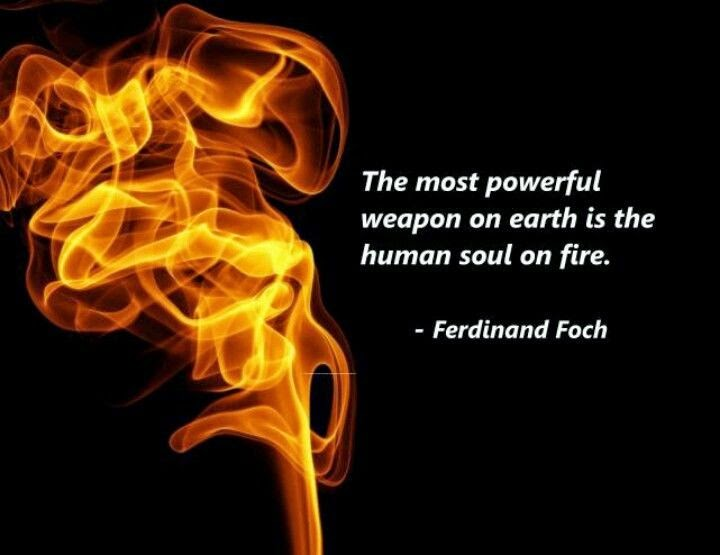 """Ferdinand Foch The Most Powerful Weapon On Earth Is The: """"Soul On Fire"""""""