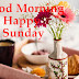 GOOD MORNING HAPPY SUNDAY mages, Greetings, Pictures,Photos for Whatsapp-Facebook