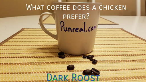 Coffee pun: What coffee does a chicken prefer? Dark Roost