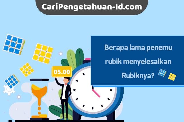 Erno Rubik memerlukan waktu satu bulan lebih untuk meneyelasaikan rubik