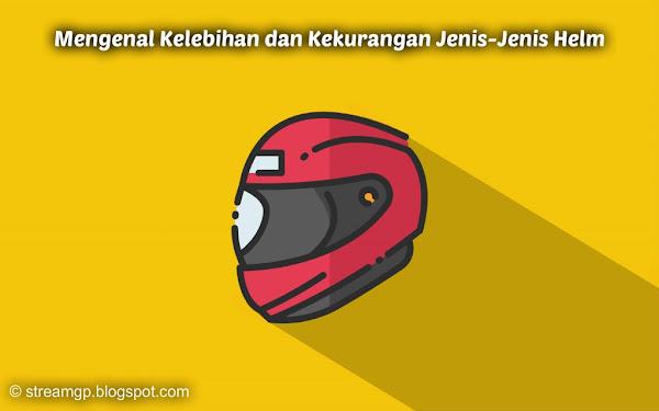 Mengenal kelebihan dan kekurangan jenis jenis helm Mengenal Kelebihan dan Kekurangan Jenis-Jenis Helm
