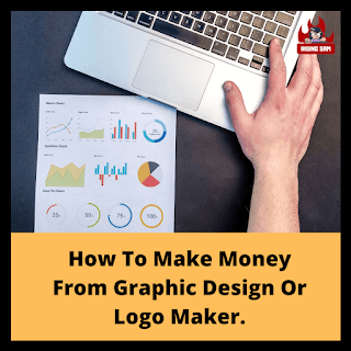 How To Make Money From Graphic Design Or Logo Maker.