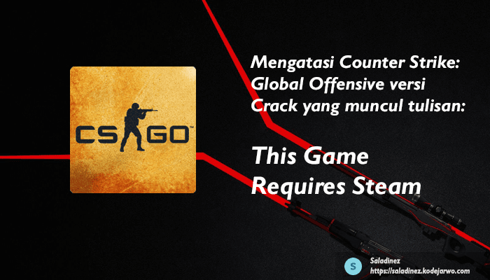Cara Mengatasi This Game Requires Steam di CS:GO
