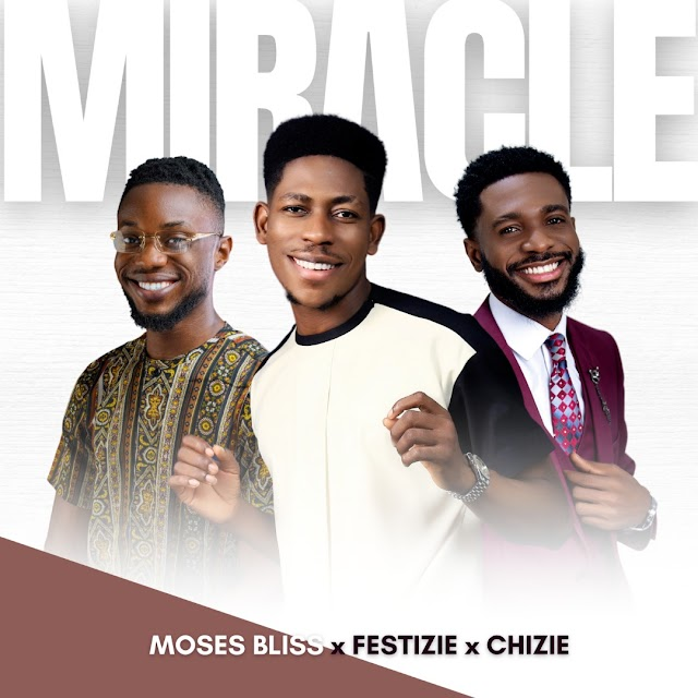 [Audio + Lyrics ] Miracle – Moses Bliss [ft- Festizie & Chizie Lyrics] |Gospelmusicentament