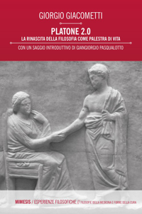 Giorgio Giacometti, Platone 2.0. La rinascita della filosofia come palestra di vita.