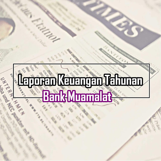Download Laporan Keuangan Tahunan Bank Muamalat dan Rasio Keuangan