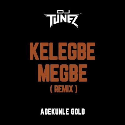 """Talented singer Adekunle Gold teams up with his official in house Disc Jockey DJ Tunez to debuts his first song of the year """"Kelegbe Megbe"""" (Remix)."""