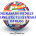 Tips Blog : Memasang Widget Translate / Terjemahan di Blog