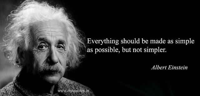 """""""Everything should be made as simple as possible, but not simpler."""" Mọi thứ đều nên đơn giản, càng đơn giản càng tốt, nhưng không nên đơn giản hơn bản chất của nó.-Albert Einstein"""