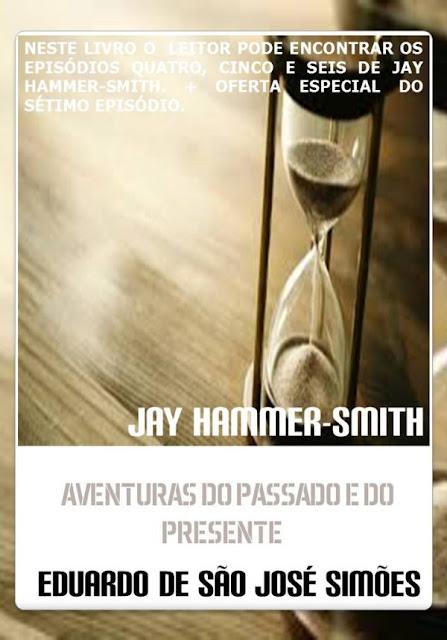 Jay Hammer-Smith - Trilogia II - Aventuras do Passado e do Presente Eduardo de São José Simões