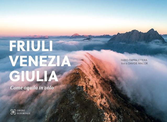 FRIULI VENEZIA GIULIA Come aquila in volo di fabio Pappalettera e Davide Macor