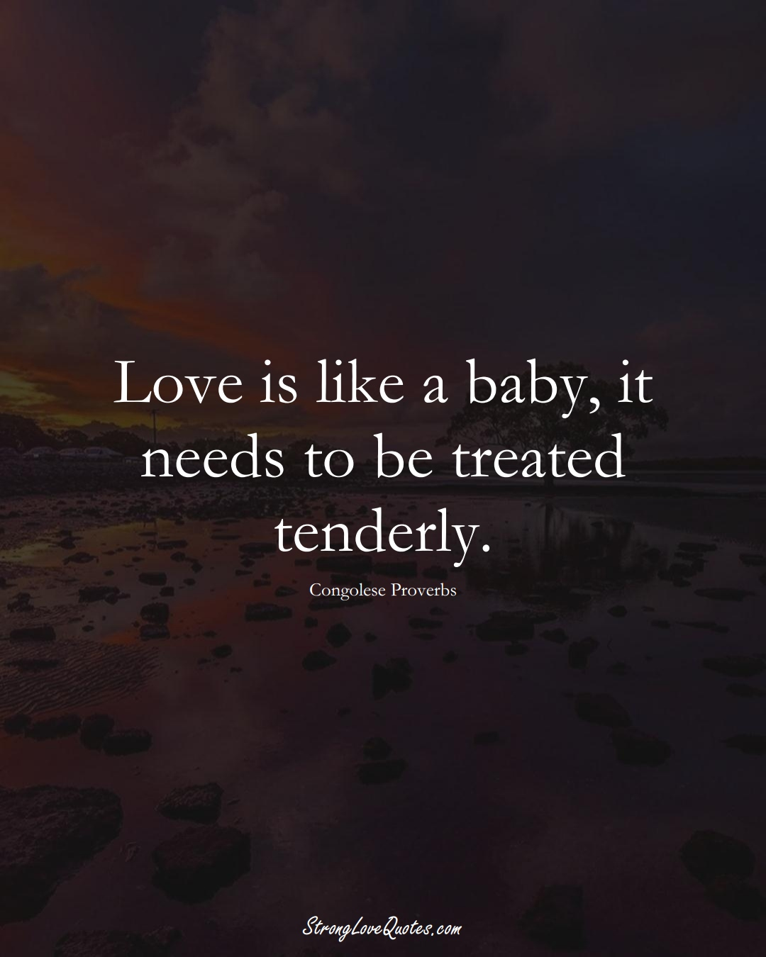Love is like a baby, it needs to be treated tenderly. (Congolese Sayings);  #AfricanSayings