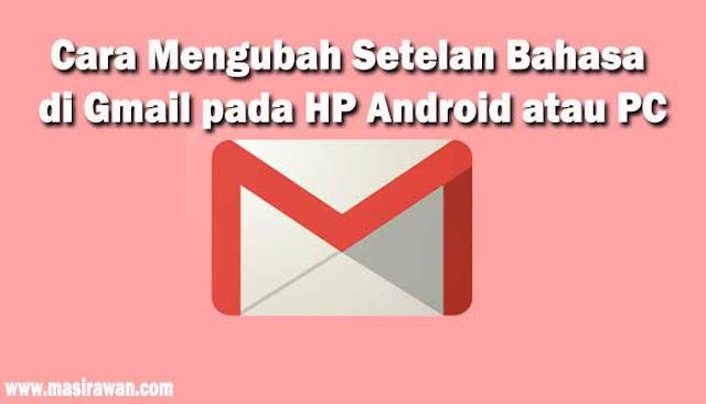 Cara Mengubah Setelan Bahasa di Gmail pada HP Android atau PC