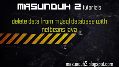 tutorial netbeans-delete data from mysql database(vol.12)