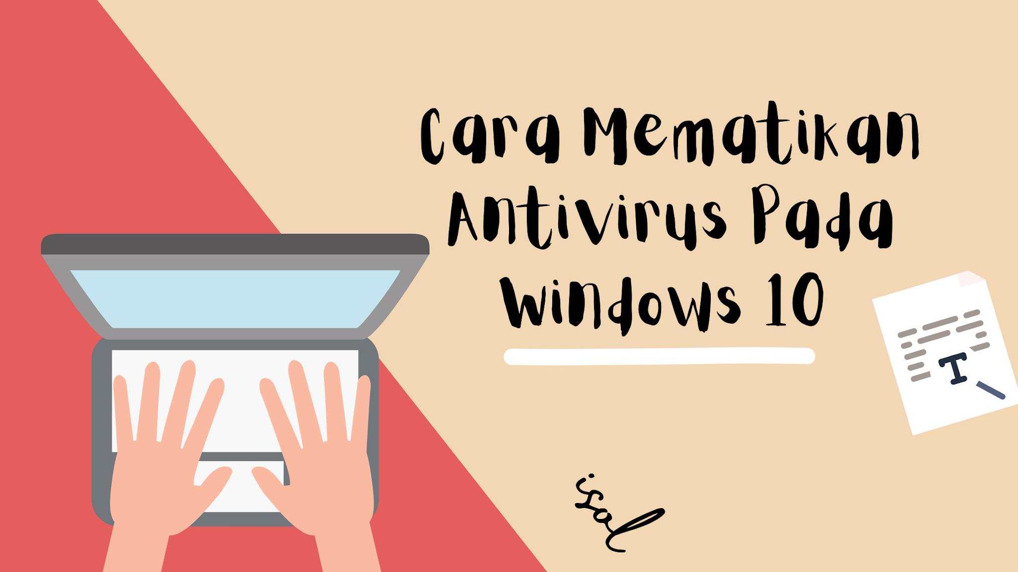 Cara Mematikan Antivirus Pada Windows 10