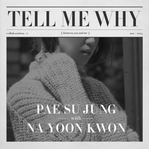 Pae Su Jung, Na Yoon Kwon – Tell Me Why – Single