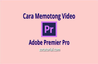 Cara Memotong Video di Adobe Premier Pro CC