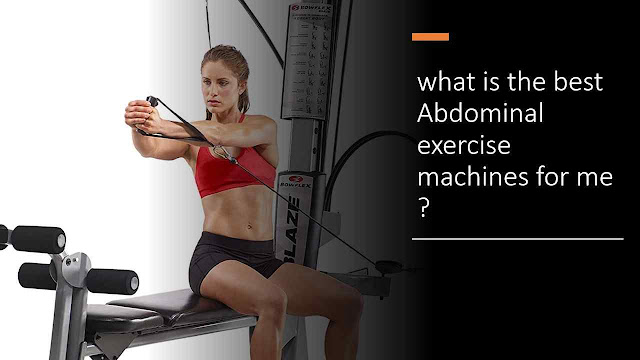 what is the best Abdominal exercise machines for me ?