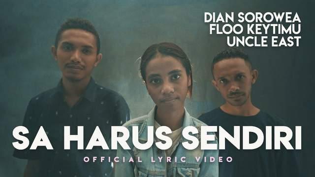 Lirik Lagu Sa Harus Sendiri - Dian Sorowea ft Floo Keytimu & Uncle East