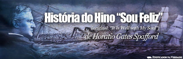 "História do Hino ""Sou Feliz"" (original: ""It Is Well with My Soul"") de Horatio Gates Spafford"