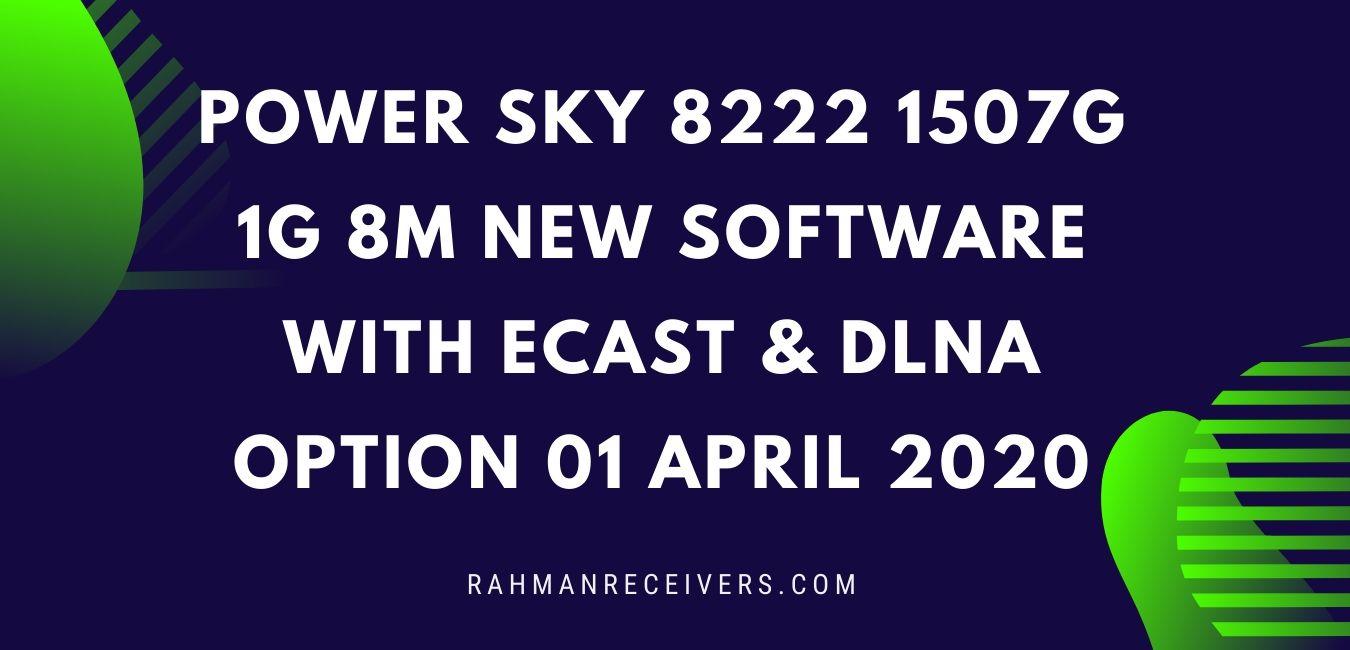 POWER SKY 8222 1507G 1G 8M NEW SOFTWARE WITH ECAST & DLNA OPTION 01 APRIL 2020