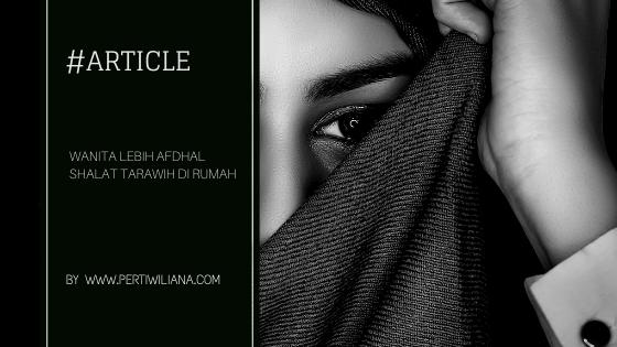 Wanita Lebih Afdhal Shalat Tarawih di Rumah