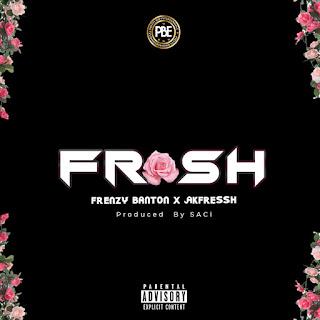 MUSIC: Frenzy Banton x Akfressh - Frosh