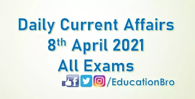 Daily Current Affairs 8th April 2021 For All Government Examinations