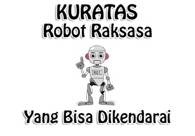 KURATAS Robot Raksasa Yang Bisa Dikendarai