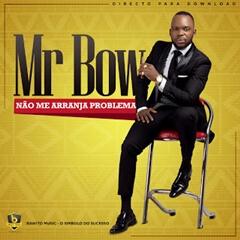 Mr. Bow - Não Me Arranja Problema (Marrabenta)