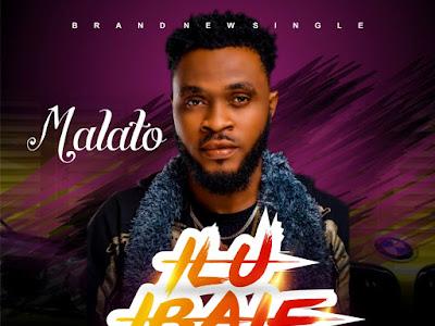 DOWNLOAD MP3: Malato - Ilu Ibaje