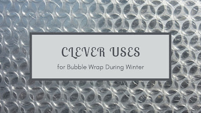 Clever uses for Bubble Wrap During Winter