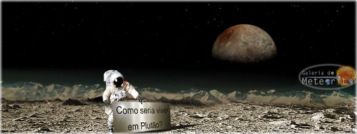 como seria viver em Plutão