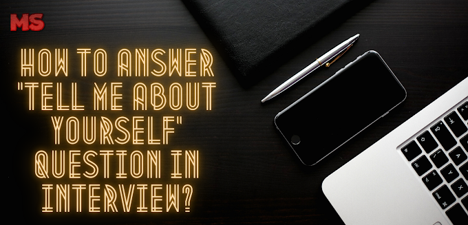 """How To Answer """"Tell me about yourself"""" Question in Interview?"""