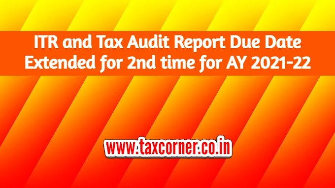ITR and Tax Audit Report Due Date Extended for 2nd time for AY 2021-22