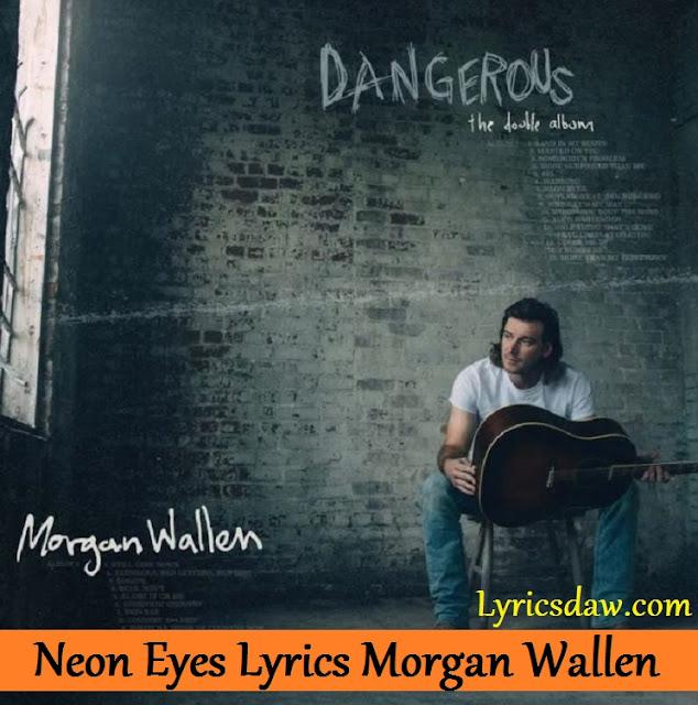 Neon Eyes Lyrics Morgan Wallen