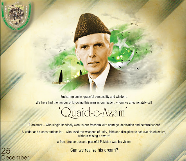 Endearing smile, graceful personality and wisdom. We have had the honor of knowing this man as our leader, whom we affectionately call Quaid e Azam. A dream who single handedly won us our freedom with courage, dedication and determination. A leader and consitutionalist who used the weapons of unity, faith and discipline to achieve his objective, without raising a sword. A free, prosperous and peaceful Pakistan was his vision. Can we realize his dream.