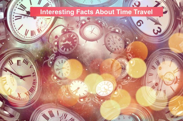 टाइम ट्रैवल के बारे में रोचक तथ्य क्या हैं? - Interesting Facts About Time Travel