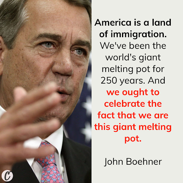 America is a land of immigration. We've been the world's giant melting pot for 250 years. And we ought to celebrate the fact that we are this giant melting pot. — John Boehner, Former GOP House Speaker
