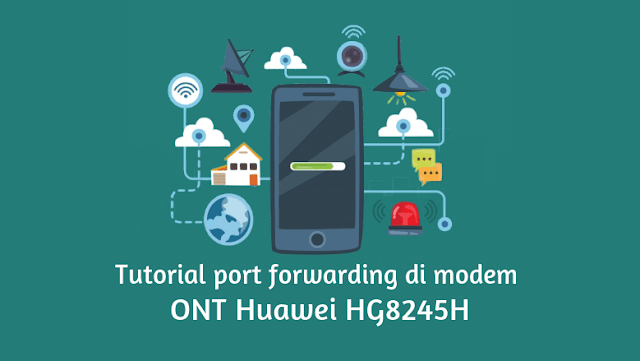 Cara Setting Port Forwarding di Modem ONT Huawei HG8245H
