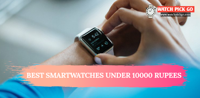 7 Top Best Smartwatches in India under 10000 Rupees (2020)